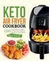 Keto Air Fryer Cookbook 100 Simple  Delicious Ketogenic Air Fryer Recipes For Beginners Keto Diet Air Fryer Cookbook