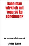 Kann Man Wirklich Mit Yoga 25 Kg Abnehmen