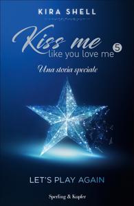 Kiss Me Like You Love Me 5 - Let's play again Copertina del libro