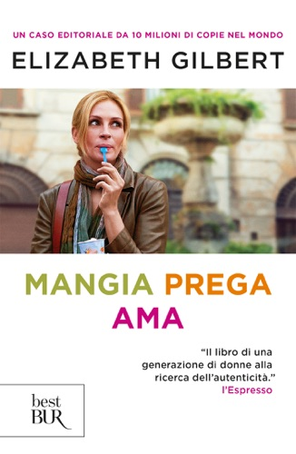 Elizabeth Gilbert - Mangia, prega, ama