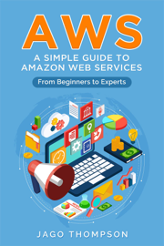 Aws : a Simple Guide to Amazon Web Services. From Beginners to Experts