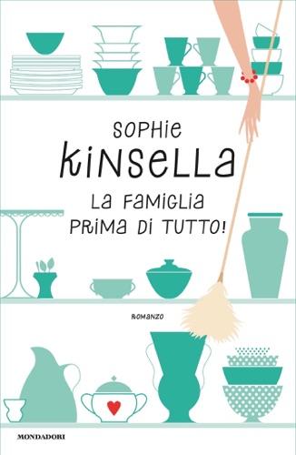 Sophie Kinsella - La famiglia prima di tutto!
