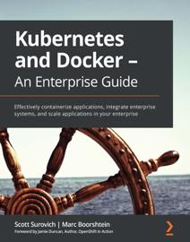 Kubernetes and Docker - An Enterprise Guide