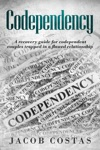 Codependency A Recovery Guide For Codependent Couples Trapped In A Flawed Relationship