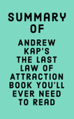 Summary of Andrew Kap's The Last Law of Attraction Book You'll Ever Need To Read