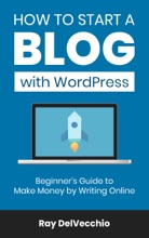 How to Start a Blog with WordPress: Beginner's Guide to Make Money by Writing Online