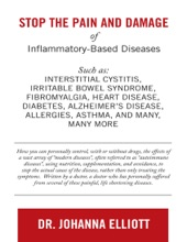 Stop The Pain And Damage Of Inflammatory Based Diseases: Such As: Interstitial Cystitis, Irritable Bowel Syndrome, Fibromyalgia, Heart Disease, Diabetes, Alzheimer's Disease, Allergies, Asthma, And Many, Many More