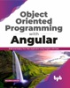Object Oriented Programming With Angular: Build And Deploy Your Web Application Using Angular With Ease ( English Edition)