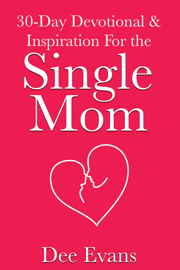 30-Day Devotional & Inspiration For the Single Mom