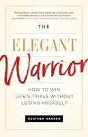 Heather Hansen - The Elegant Warrior: How to Win Life's Trials Without Losing Yourself artwork
