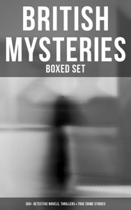 British Mysteries - Boxed Set (350+ Detective Novels, Thrillers & True Crime Stories)