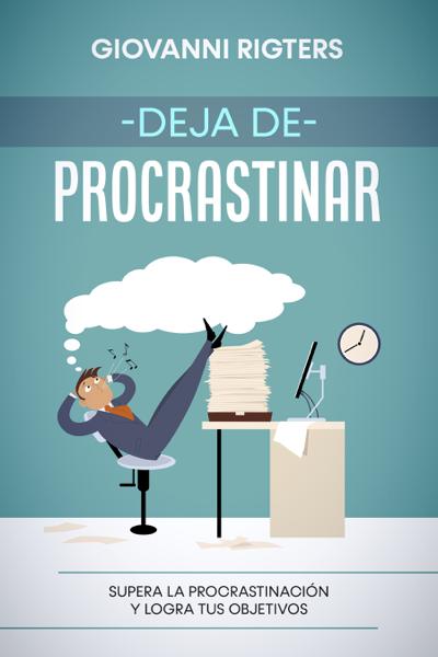 Deja de procrastinar by Giovanni Rigters