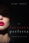 La facciata perfetta (Un emozionante thriller psicologico di Jessie Hunt—Libro Dodici) Book Cover