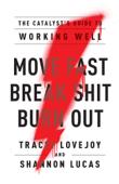 Move Fast. Break Shit. Burn Out.