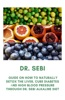 Dr. Sebi: Guide On How To Naturally Detox The Liver, Cure Diabetes And High Blood Pressure Through Dr. Sebi Alkaline Diet