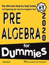 Pre-Algebra for Dummies: The Ultimate Step by Step Guide to Preparing for the Pre-Algebra Test