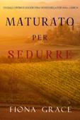 Maturato per sedurre (Un Giallo Intimo tra i Vigneti della Toscana—Libro 4) Book Cover