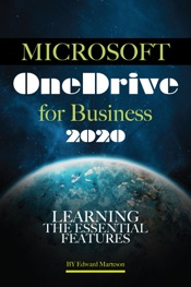 Microsoft OneDrive for Business 2020: Learning the Essential Features