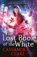 Cassandra Clare & Wesley Chu - The Lost Book of the White artwork