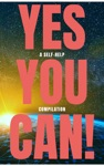 Yes You Can - 50 Classic Self-Help Books That Will Guide You And Change Your Life
