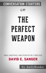 The Perfect Weapon War Sabotage And Fear In The Cyber Age By David E Sanger Conversation Starters