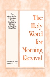 The Holy Word for Morning Revival - The All-inclusive, Extensive Christ Replacing Culture for the One New Man PDF Download