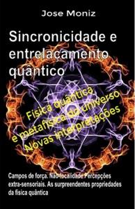 Sincronicidade e entrelaçamento quântico. Campos de força. Não-localidade. Percepções extra-sensoriais. As surpreendentes propriedades da física quântica. Book Cover