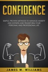 Confidence Simple Proven Methods To Manage Anxiety And Shyness And Transform Your Personal And Professional Life