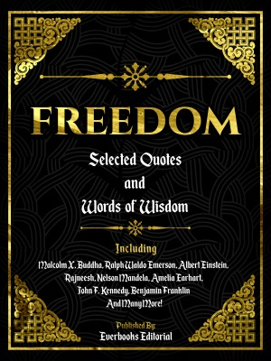 Freedom: Selected Quotes And Words Of Wisdom