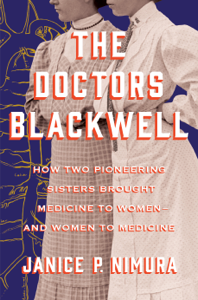 The Doctors Blackwell: How Two Pioneering Sisters Brought Medicine to Women and Women to Medicine Book Cover
