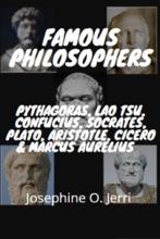 Famous Philosophers: Pythagoras, Lao Tsu, Confucius, Socrates, Plato, Aristotle, Cicero & Marcus Aurelius