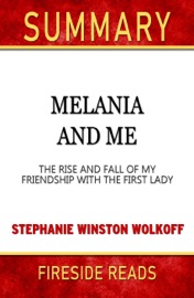 Summary Of Melania And Me The Rise And Fall Of My Friendship With The First Lady By Stephanie Winston Wolkoff