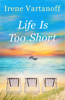 Irene Vartanoff - Life Is Too Short artwork