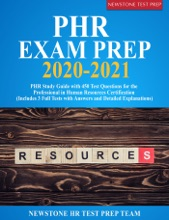 PHR Exam Prep 2020-2021: PHR Study Guide with 450 Test Questions for the Professional in Human Resources Certification (Includes 3 Full Tests with Answers and Detailed Explanations)