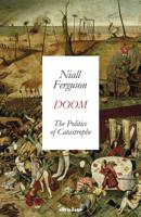 Niall Ferguson - Doom: The Politics of Catastrophe artwork