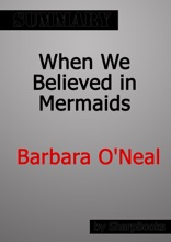 When We Believed In Mermaids By Barbara O'Neal Summary
