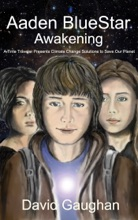 Aaden Bluestar Awakening: A Time Traveler Presents Climate Change Solutions To Save Our Planet