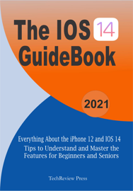 The IOS 14 Guidebook: Everything About the iPhone 12 and IOS 14 Tips to Understand and Master the Features For Beginners and Seniors