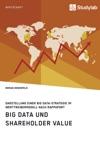 Big Data Und Shareholder Value Darstellung Einer Big Data-Strategie Im Werttreibermodell Nach Rappaport
