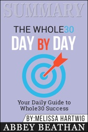 Summary Of The Whole30 Day By Day Your Daily Guide To Whole30 Success By Melissa Hartwig