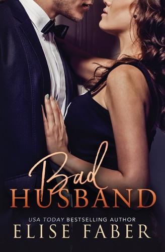 Elise Faber - Bad Husband