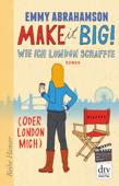 Make it Big!, Wie ich London schaffte (oder London mich)