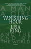 Lisa King - Vanishing Hour: A Novel of a Man, a Girl, and the End of the World  artwork