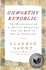 Unworthy Republic: The Dispossession of Native Americans and the Road to Indian Territory PDF Download