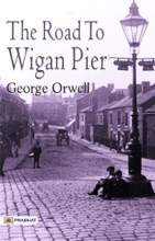 The Road To Wigan Pier: George Orwell's Famous Classic Work