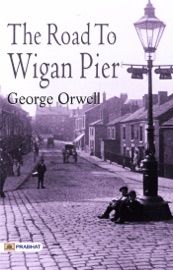 The Road to Wigan Pier: George Orwell's Famous Classic Work PDF Download