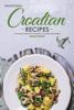 Martha Stephenson - Traditional Croatian Recipes: A Concise Cookbook of Southern European Dish Ideas! kunstwerk