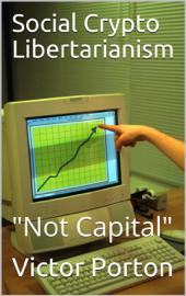 """Social Crypto Libertarianism (""""Not Capital"""")"""