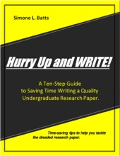Hurry Up and WRITE!: A Ten-Step Guide to Saving Time Writing a Quality Undergraduate Research Paper. Time-saving tips to help you tackle the dreaded research paper.