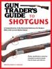 Gun Trader's Guide To Shotguns